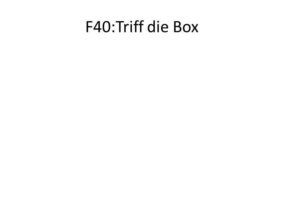 F40:Triff die Box