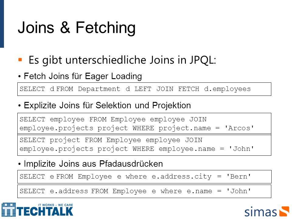Joins & Fetching Es gibt unterschiedliche Joins in JPQL: