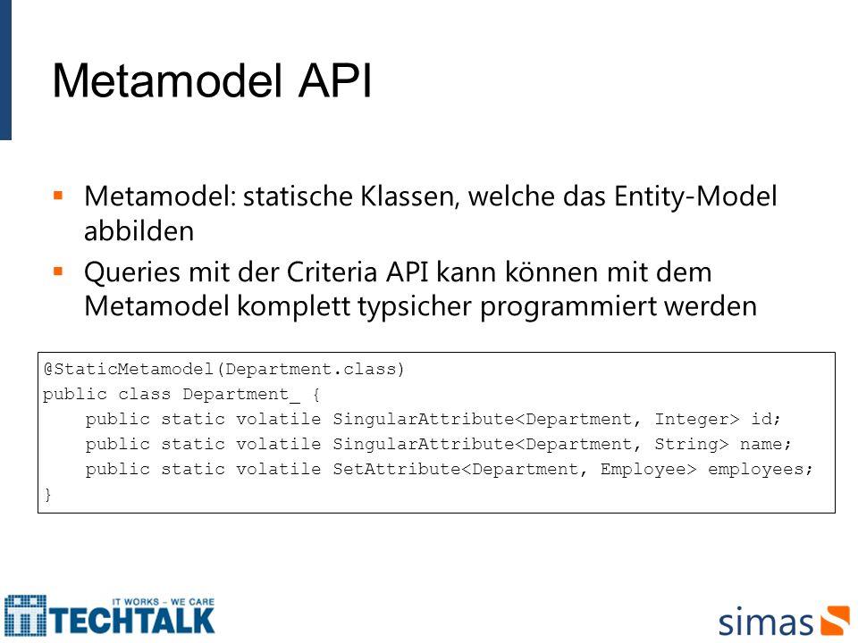 Metamodel API Metamodel: statische Klassen, welche das Entity-Model abbilden.