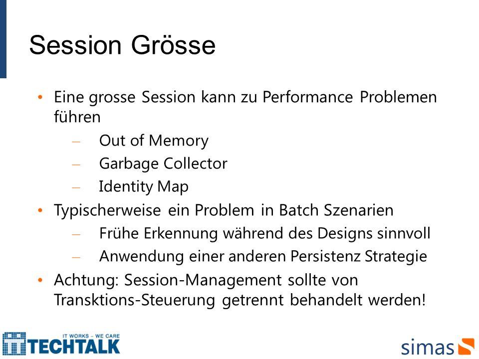 Session Grösse Eine grosse Session kann zu Performance Problemen führen. Out of Memory. Garbage Collector.
