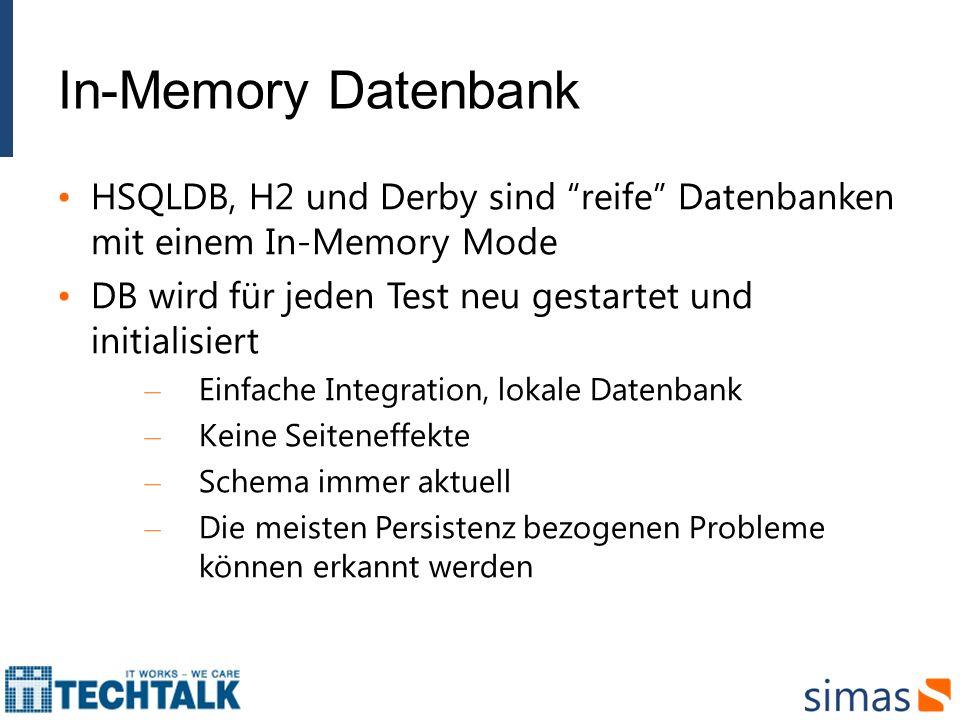 In-Memory Datenbank HSQLDB, H2 und Derby sind reife Datenbanken mit einem In-Memory Mode. DB wird für jeden Test neu gestartet und initialisiert.