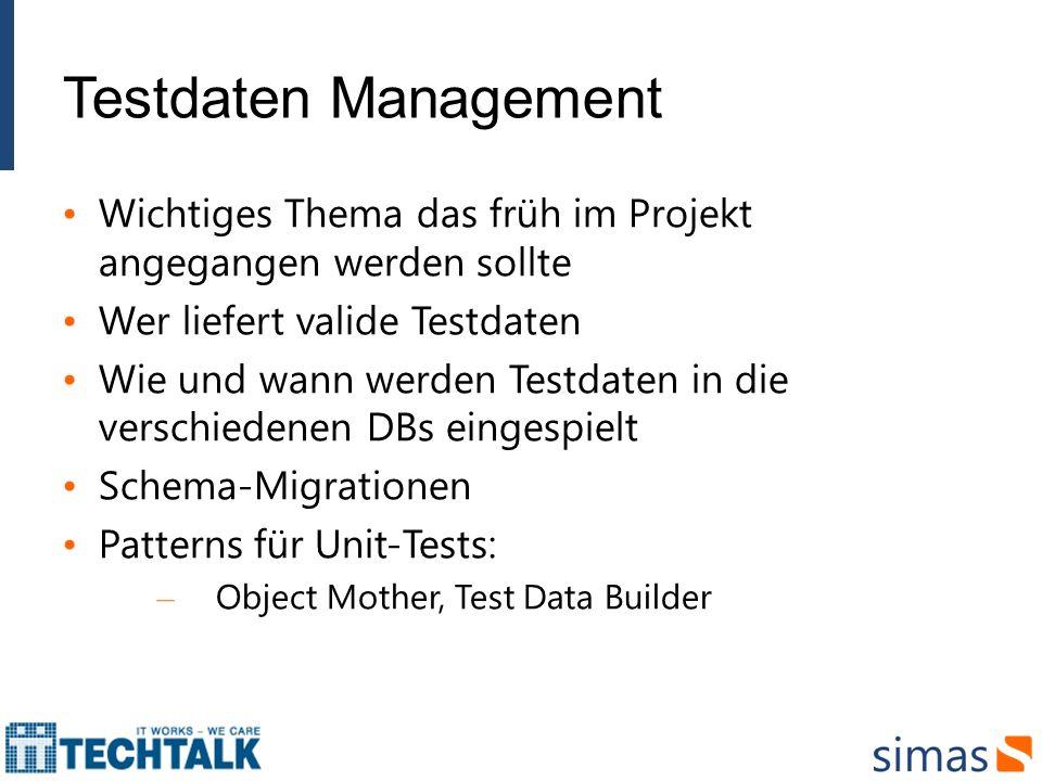 Testdaten Management Wichtiges Thema das früh im Projekt angegangen werden sollte. Wer liefert valide Testdaten.