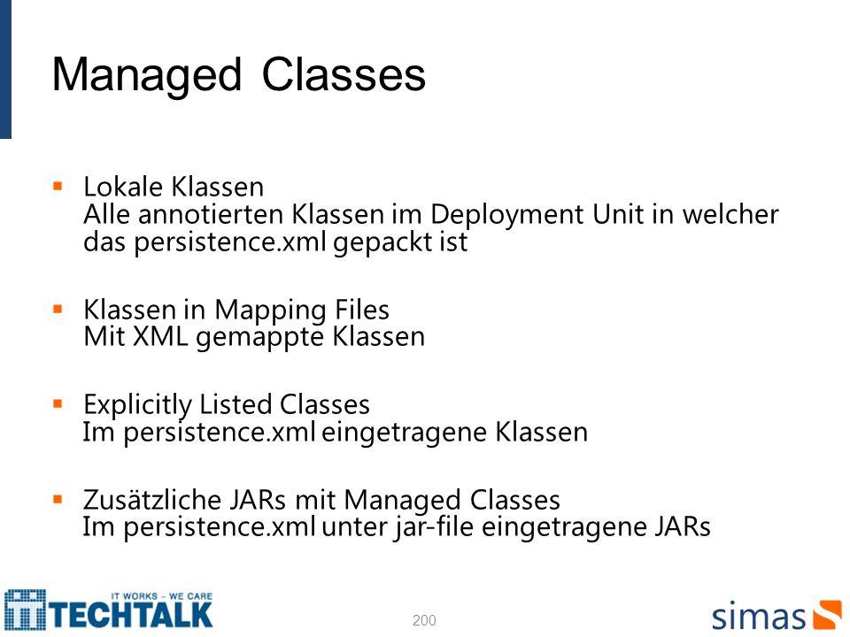 Managed Classes Lokale Klassen Alle annotierten Klassen im Deployment Unit in welcher das persistence.xml gepackt ist.