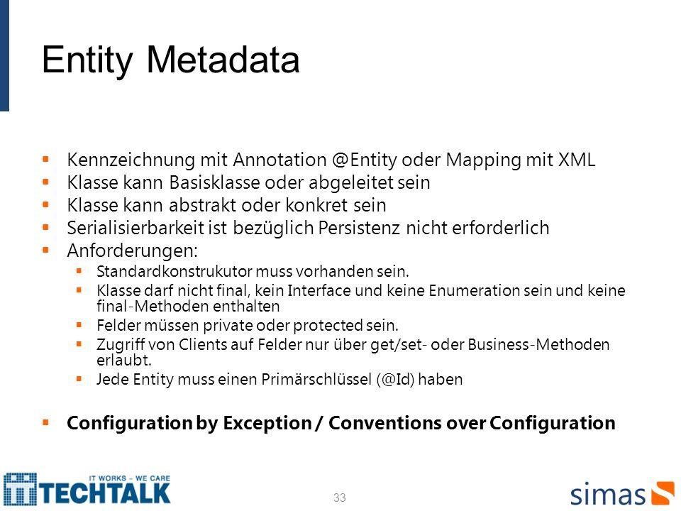 Entity Metadata Kennzeichnung mit Annotation @Entity oder Mapping mit XML. Klasse kann Basisklasse oder abgeleitet sein.