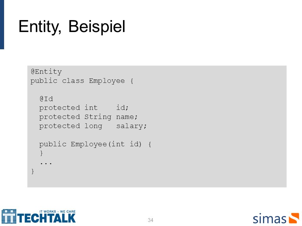 Entity, Beispiel @Entity public class Employee { @Id protected int id;