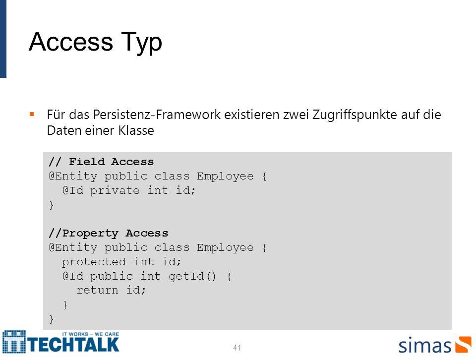 Access Typ Für das Persistenz-Framework existieren zwei Zugriffspunkte auf die Daten einer Klasse.