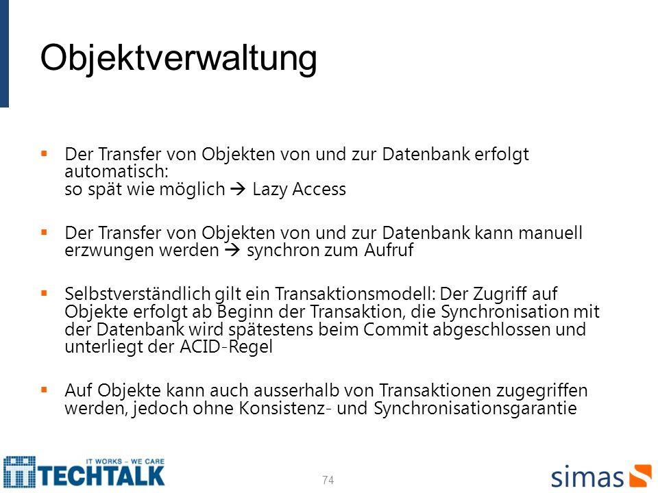 Objektverwaltung Der Transfer von Objekten von und zur Datenbank erfolgt automatisch: so spät wie möglich  Lazy Access.