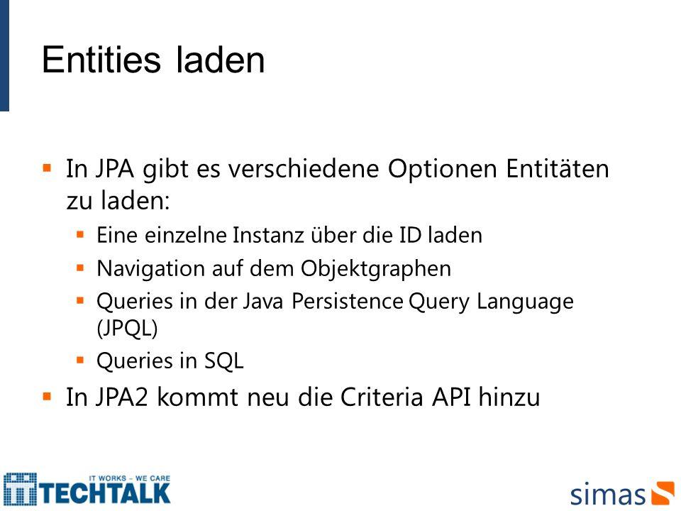 Entities laden In JPA gibt es verschiedene Optionen Entitäten zu laden: Eine einzelne Instanz über die ID laden.