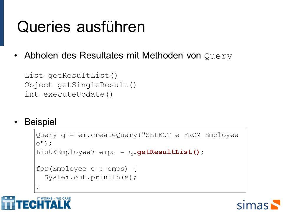 Queries ausführen Abholen des Resultates mit Methoden von Query List getResultList() Object getSingleResult() int executeUpdate()