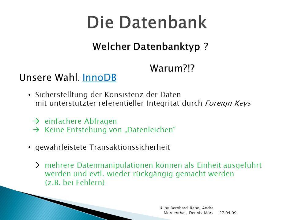 Die Datenbank Welcher Datenbanktypr Warum ! Unsere Wahl: InnoDB