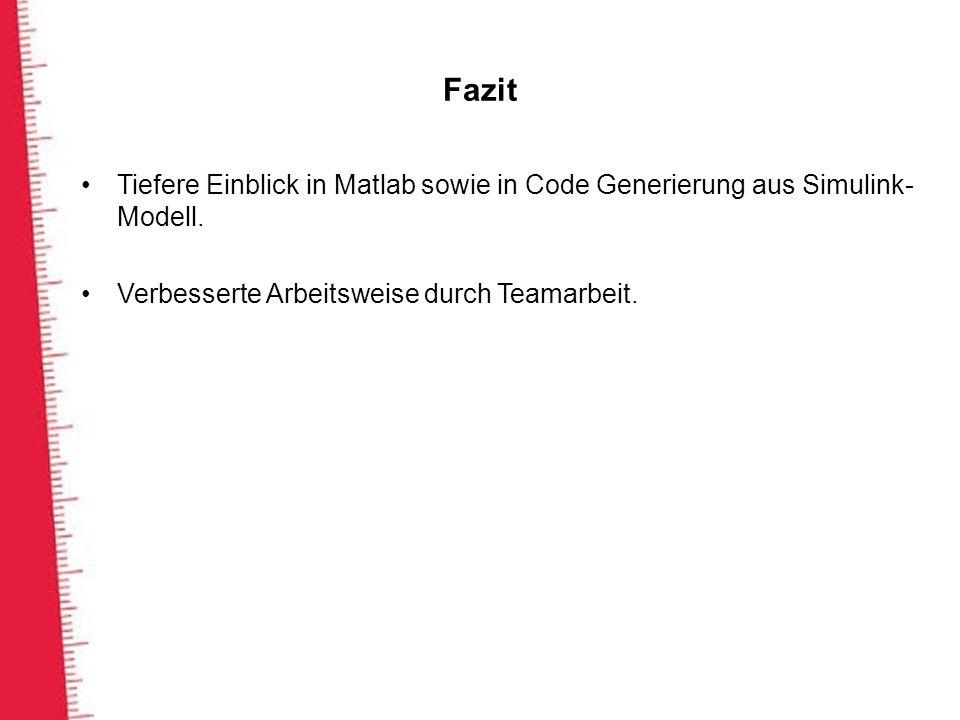 Fazit Tiefere Einblick in Matlab sowie in Code Generierung aus Simulink-Modell.