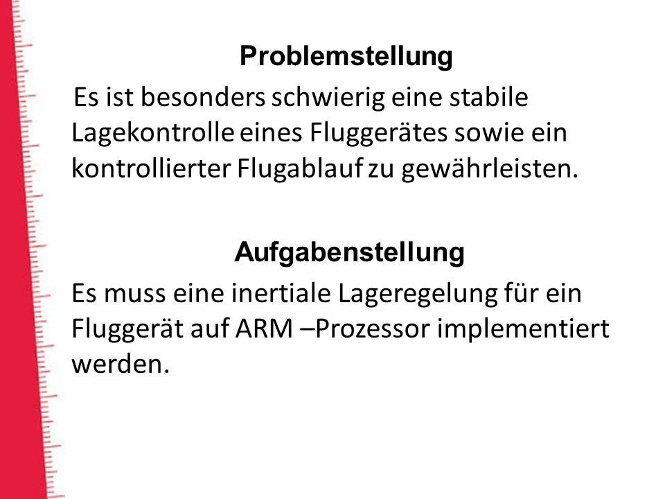 Problemstellung Es ist besonders schwierig eine stabile Lagekontrolle eines Fluggerätes sowie ein kontrollierter Flugablauf zu gewährleisten.