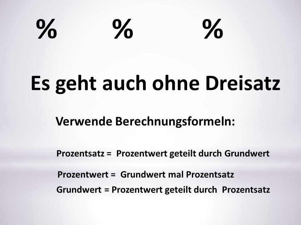 % % % Es geht auch ohne Dreisatz Verwende Berechnungsformeln: