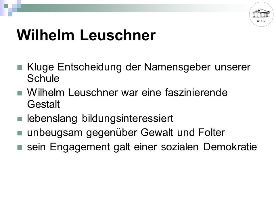 Wilhelm Leuschner Kluge Entscheidung der Namensgeber unserer Schule