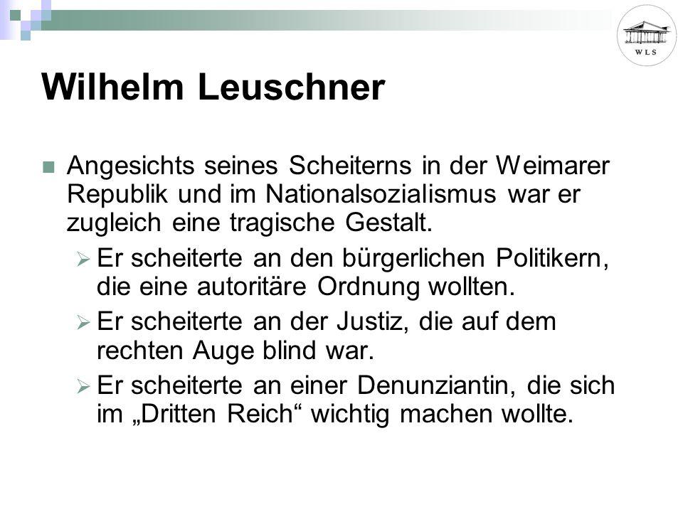 Wilhelm Leuschner Angesichts seines Scheiterns in der Weimarer Republik und im Nationalsozialismus war er zugleich eine tragische Gestalt.