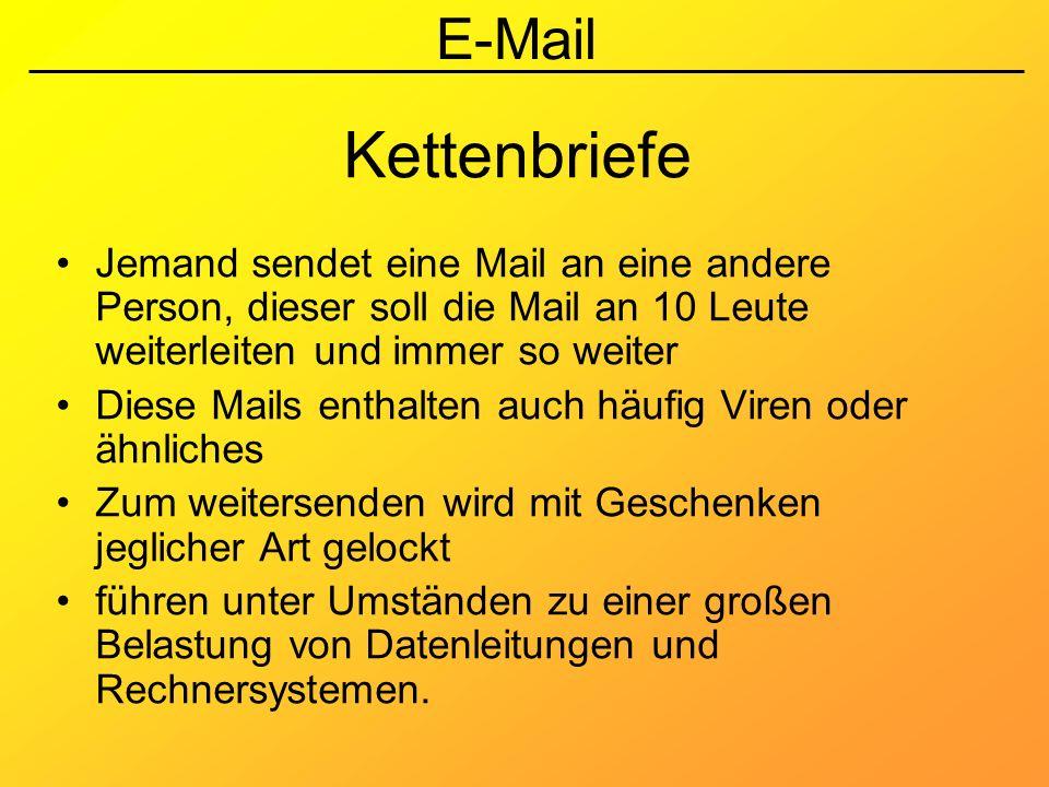 Kettenbriefe Jemand sendet eine Mail an eine andere Person, dieser soll die Mail an 10 Leute weiterleiten und immer so weiter.