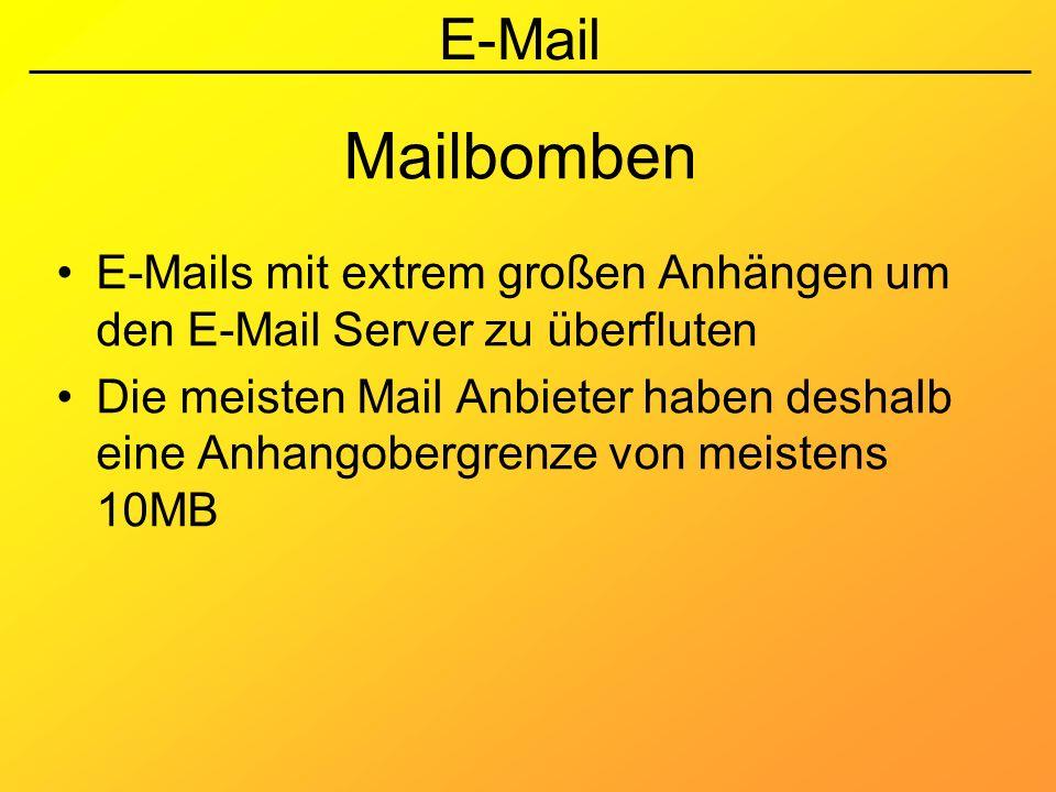 Mailbomben E-Mails mit extrem großen Anhängen um den E-Mail Server zu überfluten.