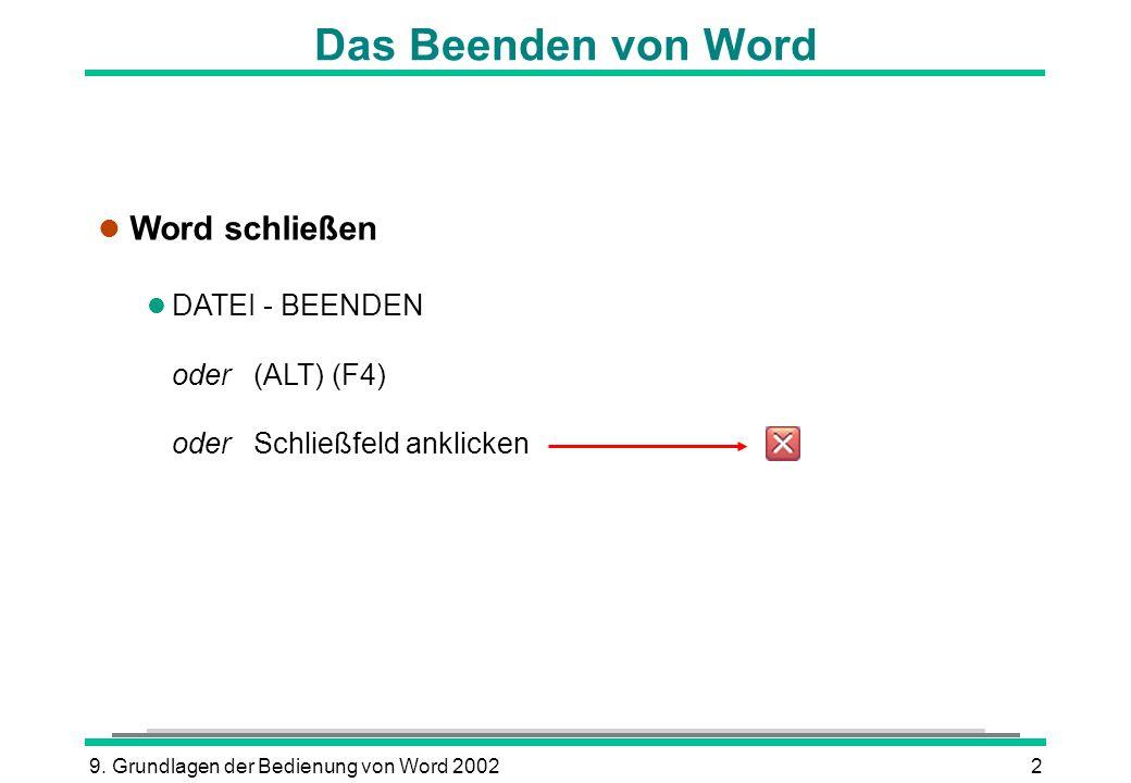 Das Beenden von Word Word schließen DATEI - BEENDEN oder (ALT) (F4)