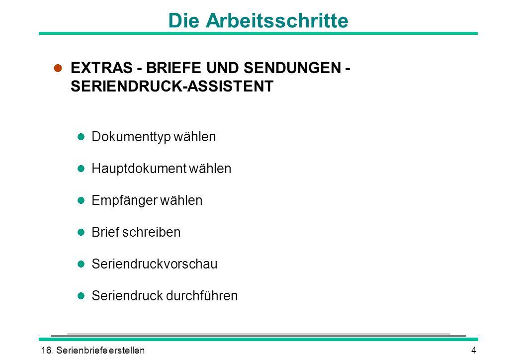 Die Arbeitsschritte EXTRAS - BRIEFE UND SENDUNGEN - SERIENDRUCK-ASSISTENT. Dokumenttyp wählen. Hauptdokument wählen.