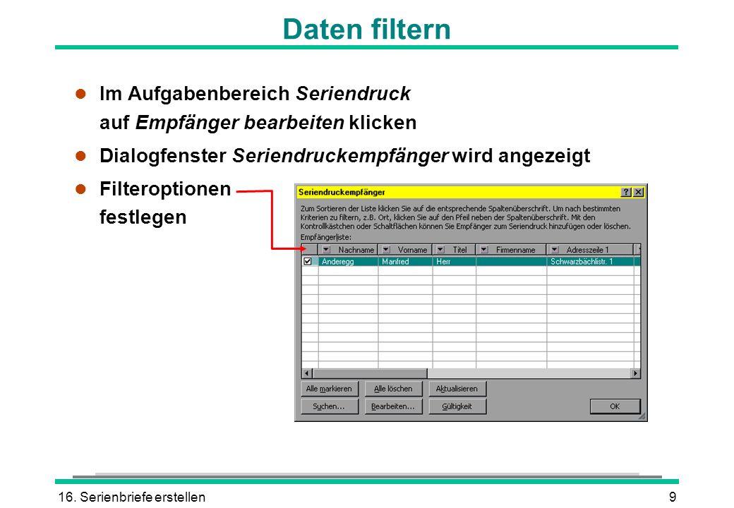 Daten filtern Im Aufgabenbereich Seriendruck auf Empfänger bearbeiten klicken. Dialogfenster Seriendruckempfänger wird angezeigt.