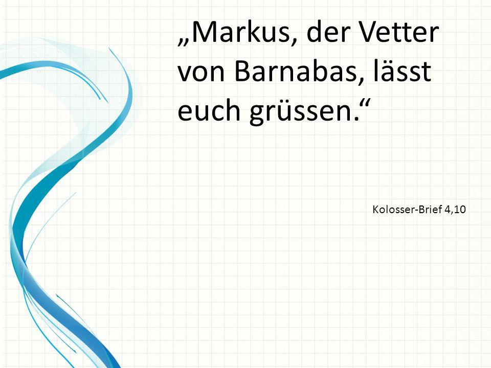 """""""Markus, der Vetter von Barnabas, lässt euch grüssen."""