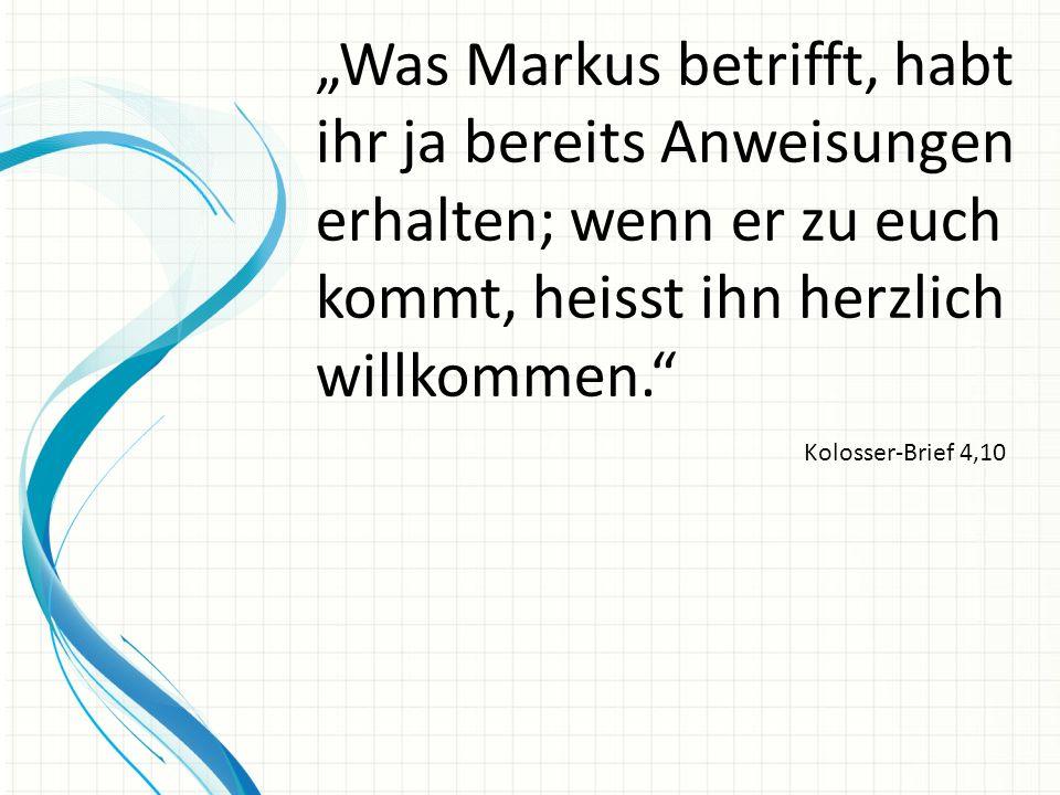 """""""Was Markus betrifft, habt ihr ja bereits Anweisungen erhalten; wenn er zu euch kommt, heisst ihn herzlich willkommen."""