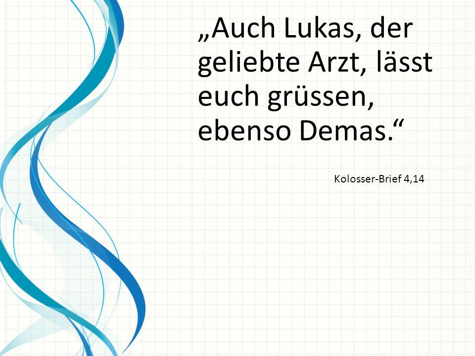 """""""Auch Lukas, der geliebte Arzt, lässt euch grüssen, ebenso Demas."""