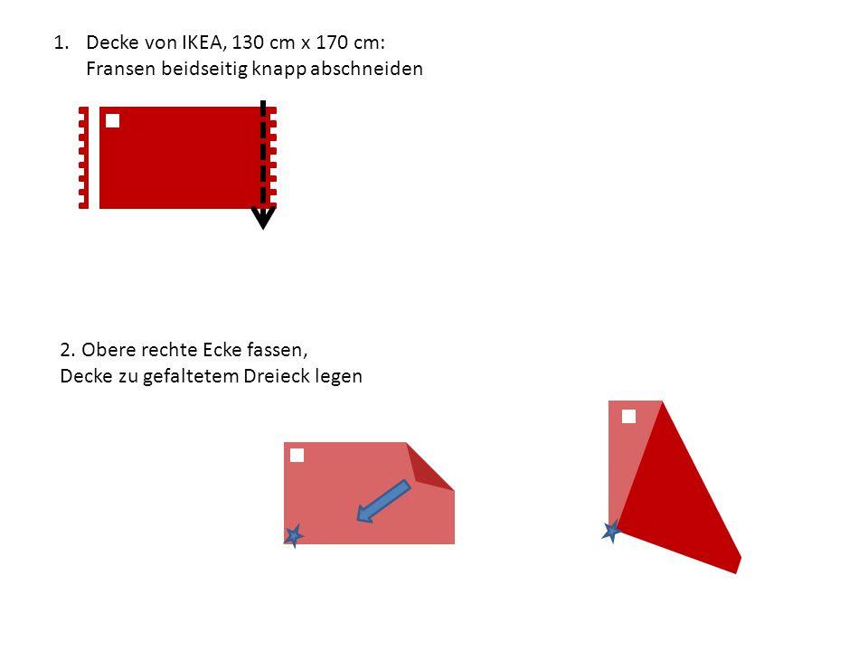Decke von IKEA, 130 cm x 170 cm: Fransen beidseitig knapp abschneiden. 2. Obere rechte Ecke fassen,