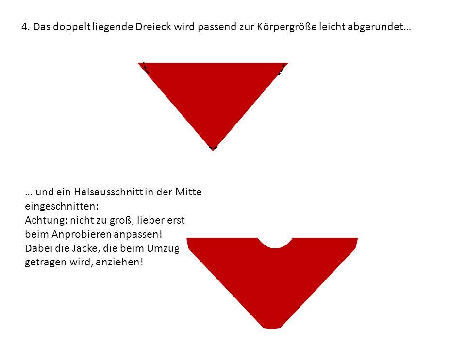 4. Das doppelt liegende Dreieck wird passend zur Körpergröße leicht abgerundet…
