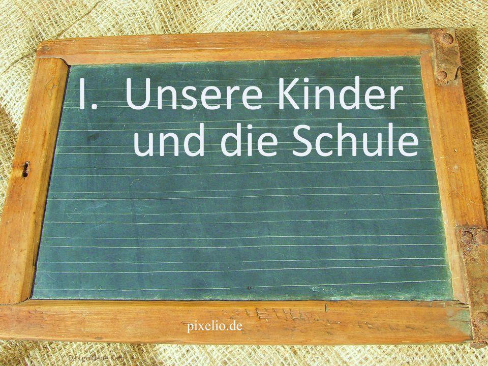 I. Unsere Kinder und die Schule