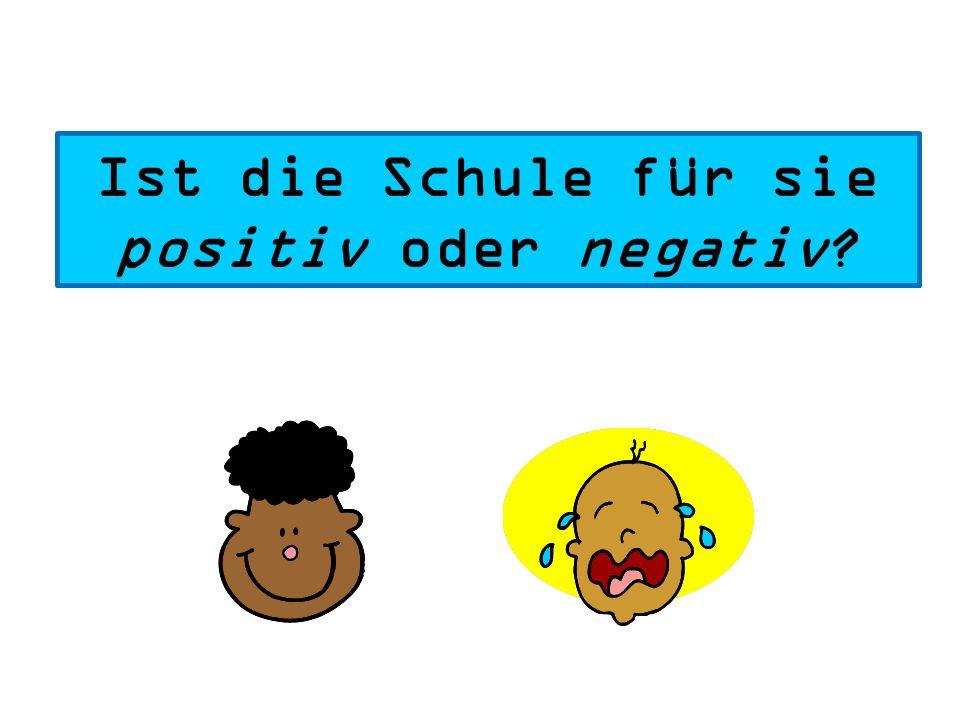 Ist die Schule für sie positiv oder negativ