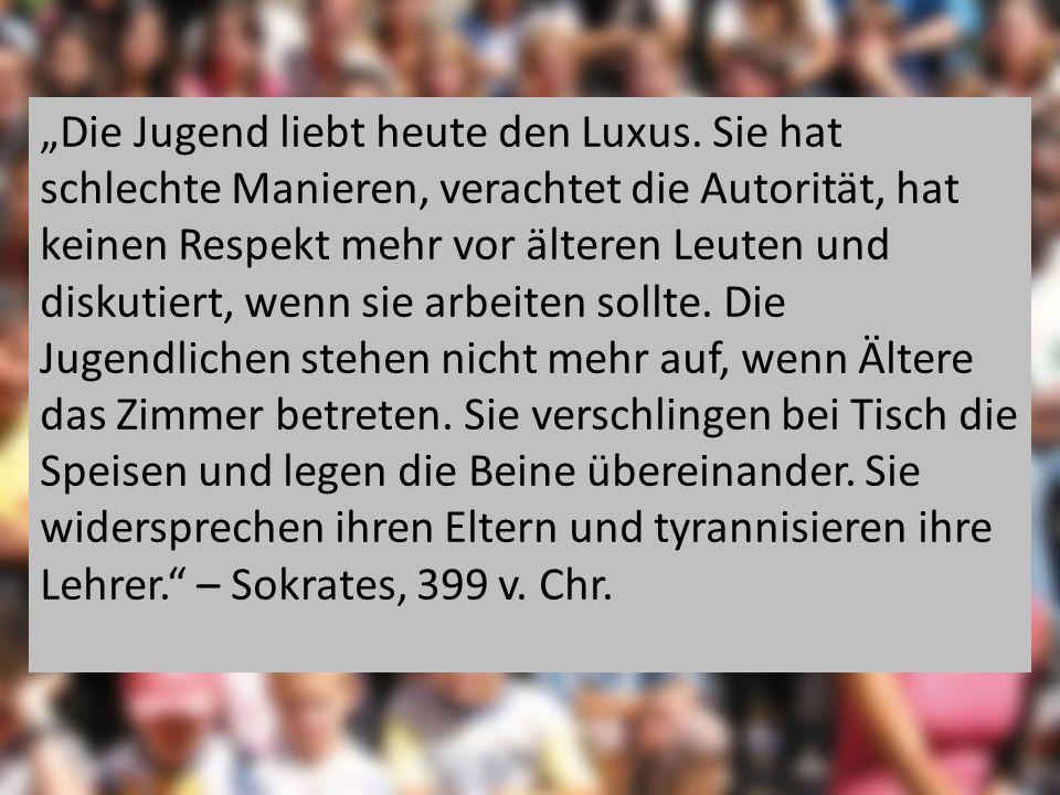 """""""Die Jugend liebt heute den Luxus"""