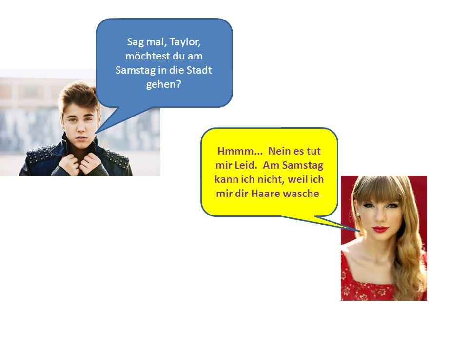 Sag mal, Taylor, möchtest du am Samstag in die Stadt gehen