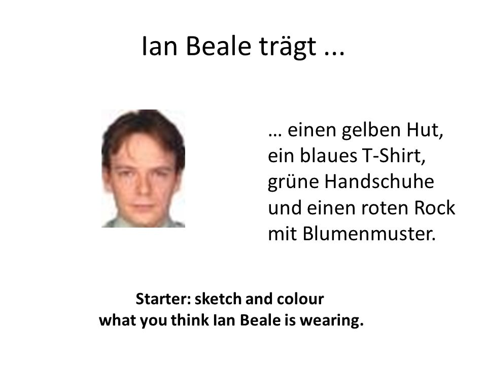 Starter: sketch and colour what you think Ian Beale is wearing.