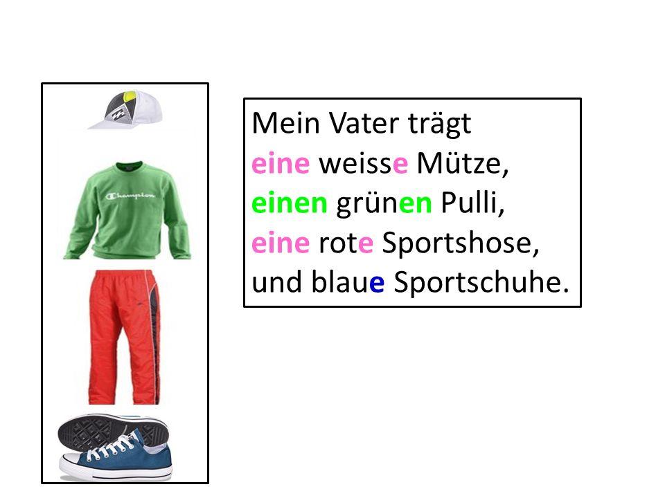 Mein Vater trägt eine weisse Mütze, einen grünen Pulli, eine rote Sportshose, und blaue Sportschuhe.