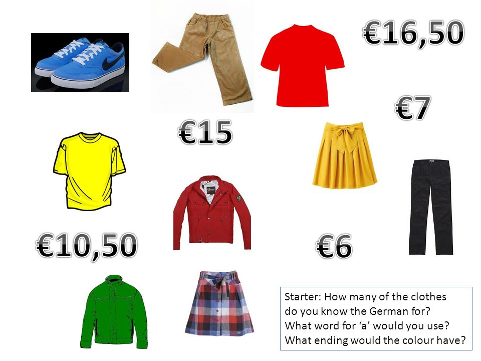 €16,50 €7 €15 €10,50 €6 Starter: How many of the clothes