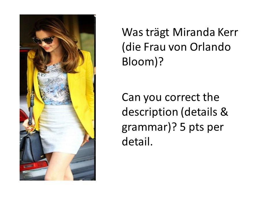 Was trägt Miranda Kerr (die Frau von Orlando Bloom)