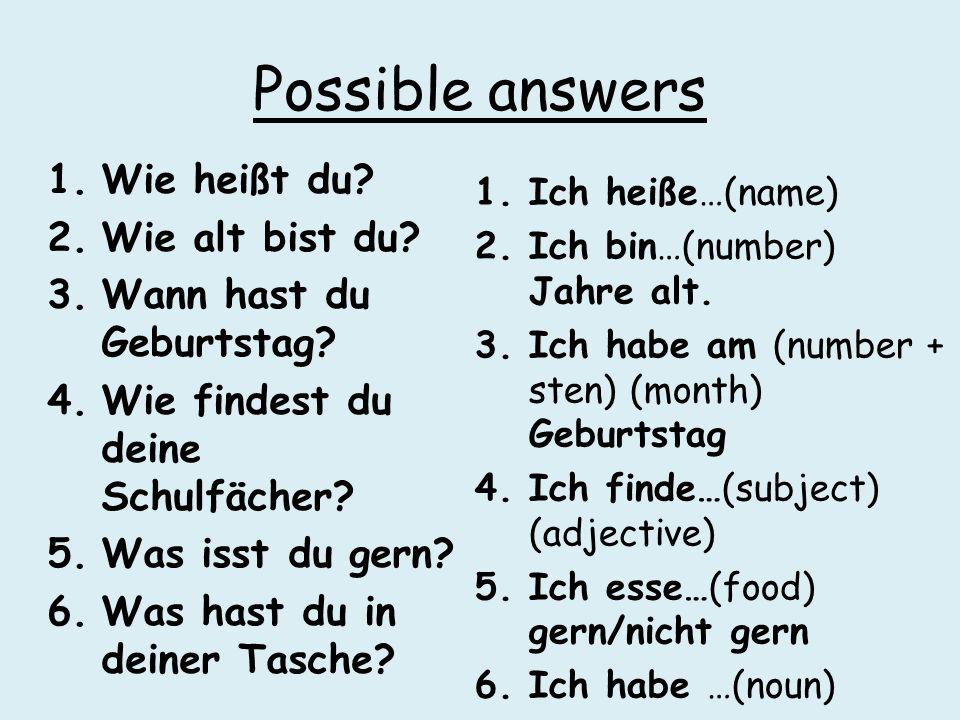 Possible answers Wie heißt du Wie alt bist du