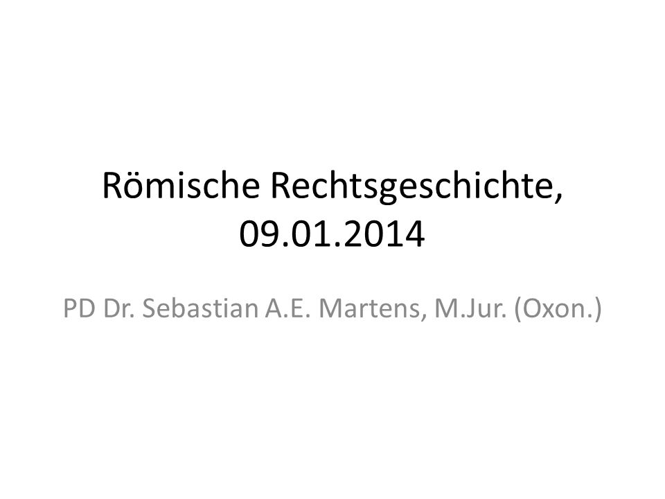 Römische Rechtsgeschichte, 09.01.2014