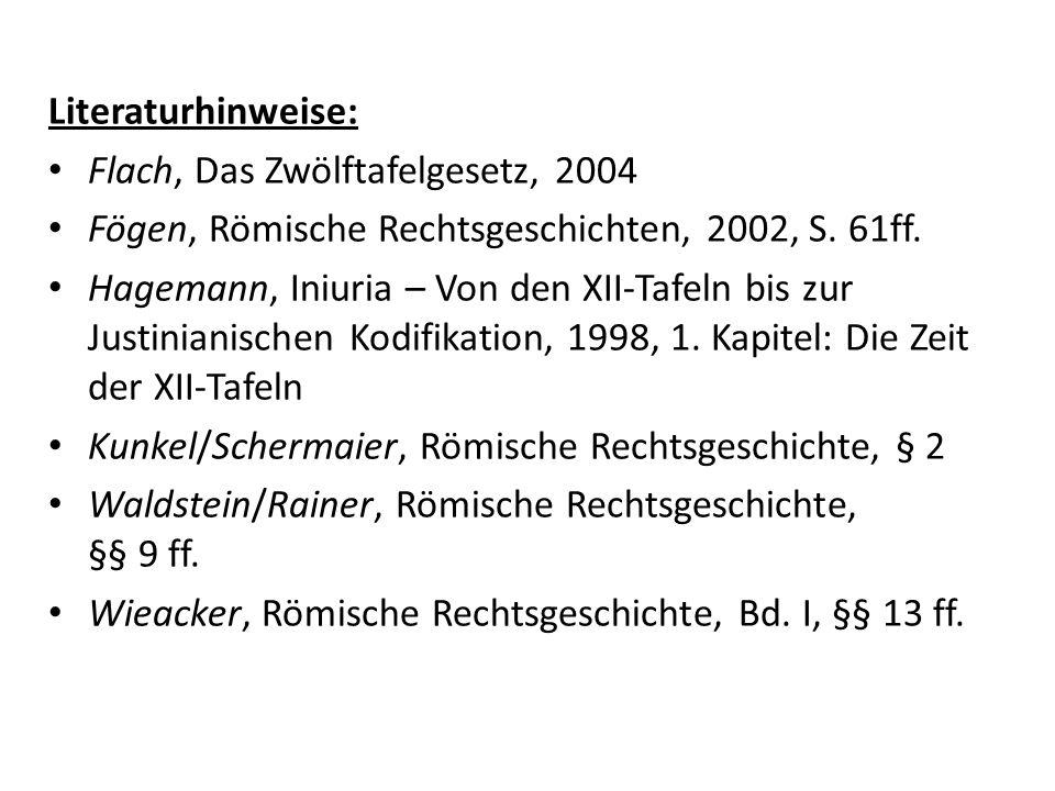 Literaturhinweise: Flach, Das Zwölftafelgesetz, 2004. Fögen, Römische Rechtsgeschichten, 2002, S. 61ff.