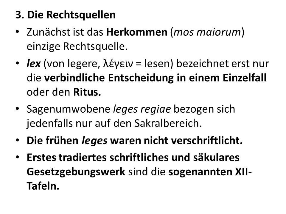 3. Die Rechtsquellen Zunächst ist das Herkommen (mos maiorum) einzige Rechtsquelle.