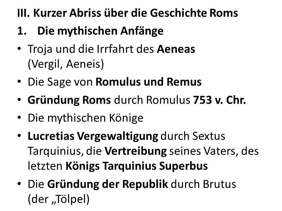 III. Kurzer Abriss über die Geschichte Roms