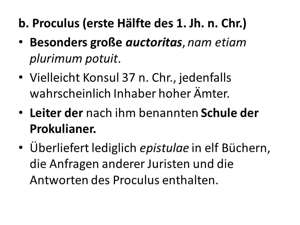 b. Proculus (erste Hälfte des 1. Jh. n. Chr.)