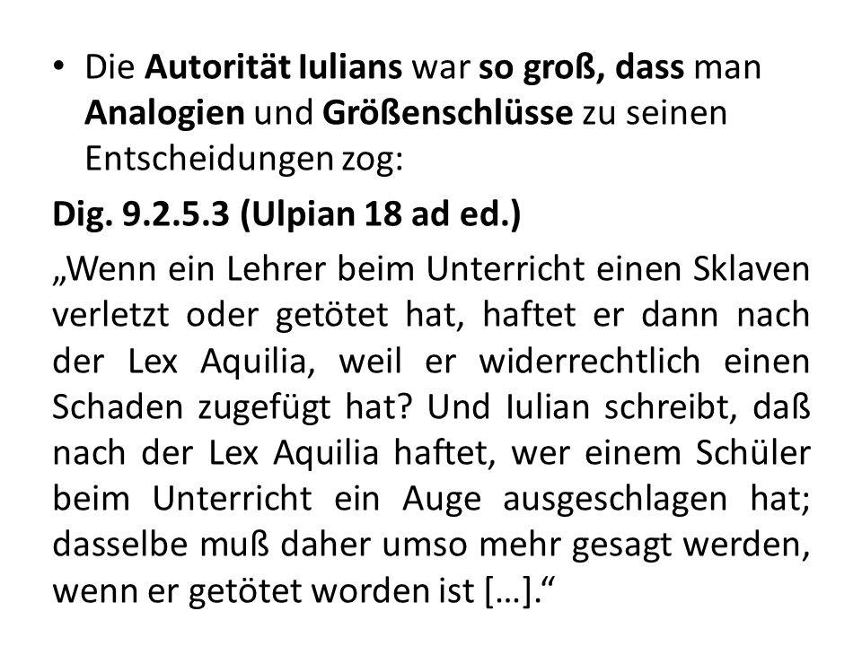 Die Autorität Iulians war so groß, dass man Analogien und Größenschlüsse zu seinen Entscheidungen zog: