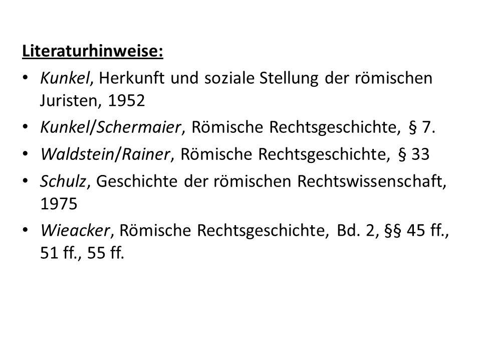 Literaturhinweise: Kunkel, Herkunft und soziale Stellung der römischen Juristen, 1952. Kunkel/Schermaier, Römische Rechtsgeschichte, § 7.