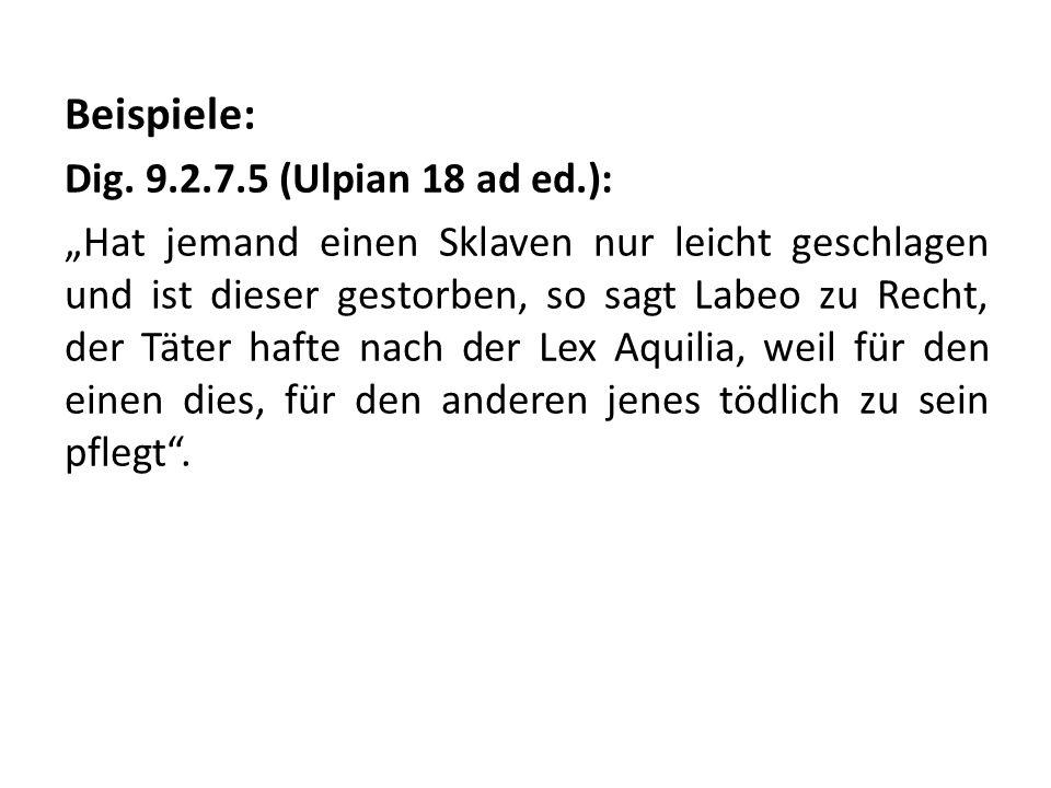 Beispiele: Dig. 9.2.7.5 (Ulpian 18 ad ed.):