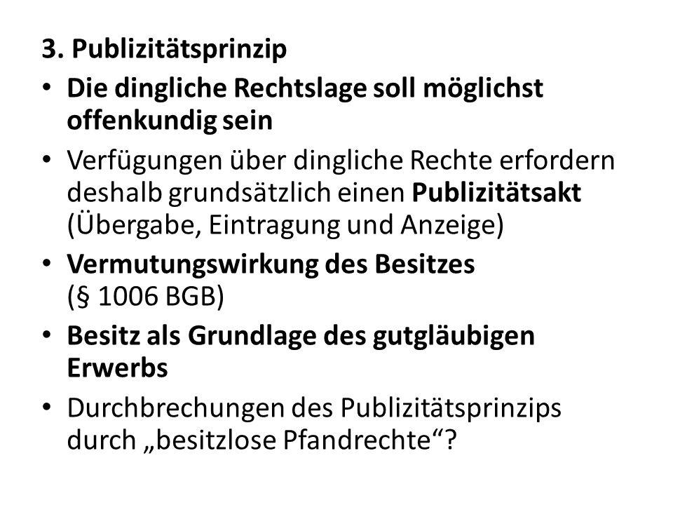 3. Publizitätsprinzip Die dingliche Rechtslage soll möglichst offenkundig sein.