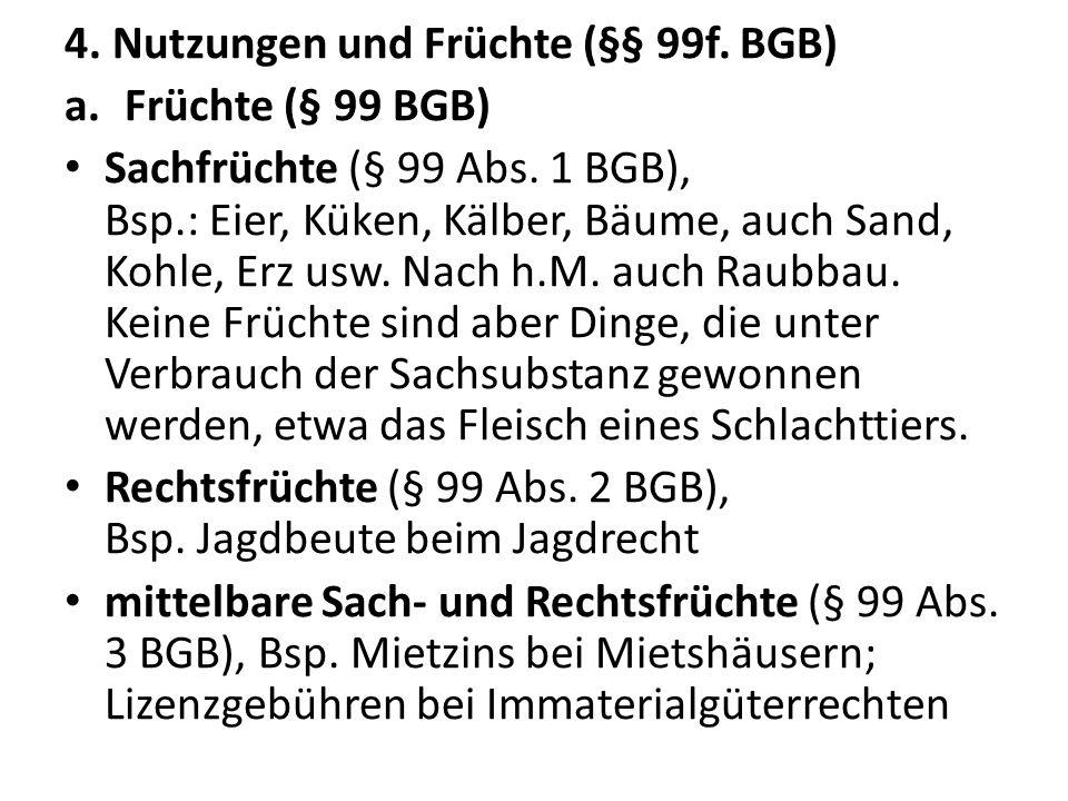 4. Nutzungen und Früchte (§§ 99f. BGB)
