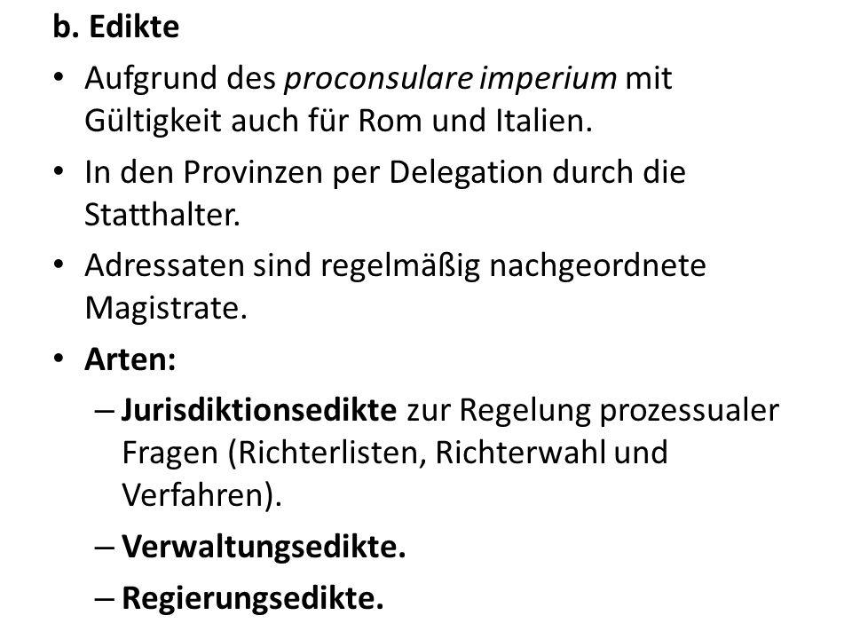 b. Edikte Aufgrund des proconsulare imperium mit Gültigkeit auch für Rom und Italien. In den Provinzen per Delegation durch die Statthalter.