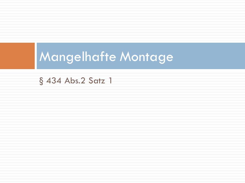 Mangelhafte Montage § 434 Abs.2 Satz 1